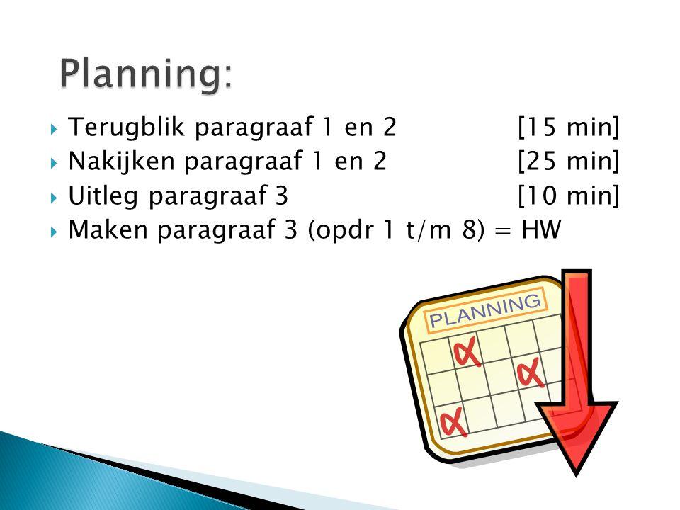 Planning: Terugblik paragraaf 1 en 2 [15 min]